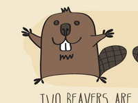 Two Beavers Are Better Than One