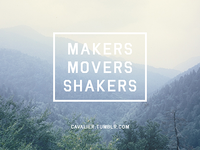 Makers, Movers, Shakers