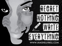 Regret Nothing, Write Everything
