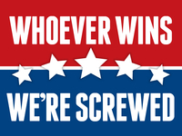 Whoever Wins–We're Screwed