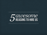 5 Awesome Reasons to Hire Us