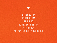 Keep Calm And Design The Typeface