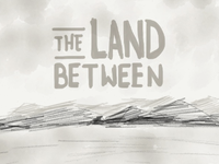 sketch a: the land between