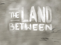 sketch b: the land between