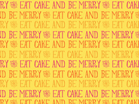 Eat Cake And Be Merry