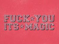 fuck you its magic