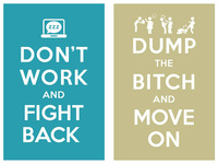 Don' work and fight back / dump the bitch and move on