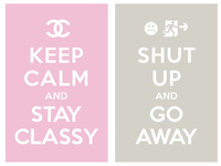 Keep_calm_and_stay_classy_shut_up_and_go_away_teaser