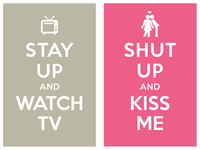 stay up and watch tv / shut up and kiss me