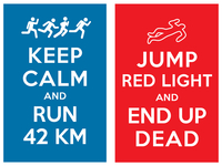 keep calm and run 42 km / jump red light and end up dead