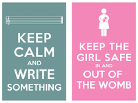 Keep_calm_and_write_something_keep_the_girl_safe_in_and_out_of_the_womb_teaser