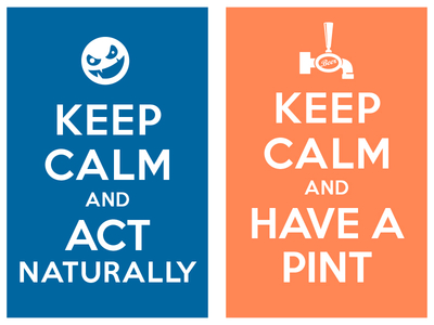 Keep Calm And Act Naturally Keep Calm And Have A Pint