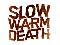 Slow Warm Death