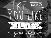 Like Who You Like & Live Your Life