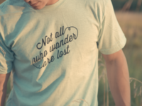 Not all who wander are lost T's