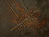 Trying To FInd My Parking Space In The Universe