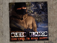 Queso Blanco - Can Come To Being Happy