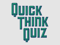 Quick Think Quiz