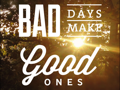 Bad-days-make-good-ones-better-thumb