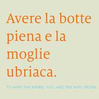 To have the barrel full and the wife drunk
