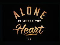 Alone Is Where The Heart Is