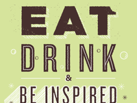 Eat, Drink, Be Inspired