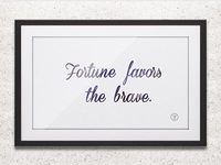 Fortune Favors the brave print